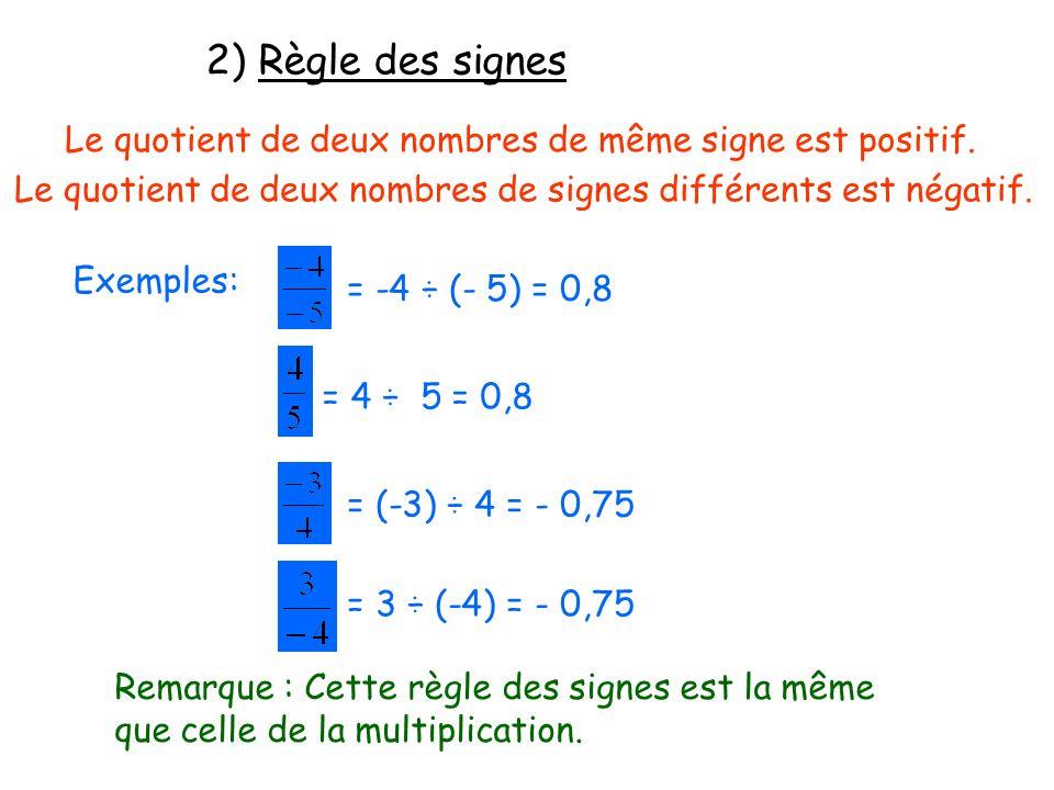 2) Règle des signes Le quotient de deux nombres de même signe est positif. Le quotient de deux nombres de signes différents est négatif.
