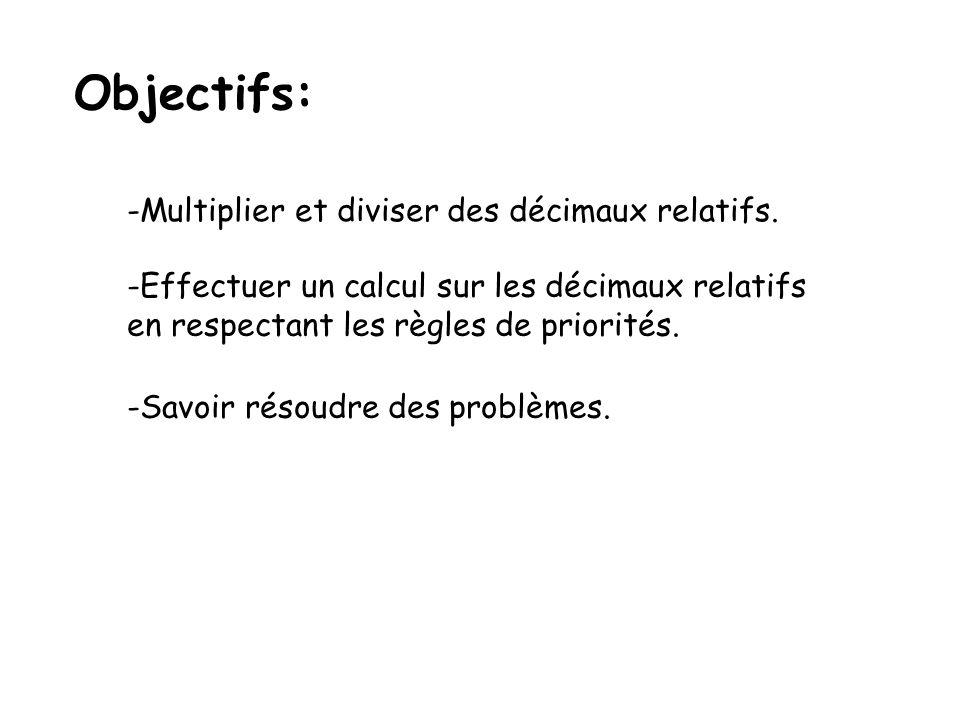 Objectifs: Multiplier et diviser des décimaux relatifs.