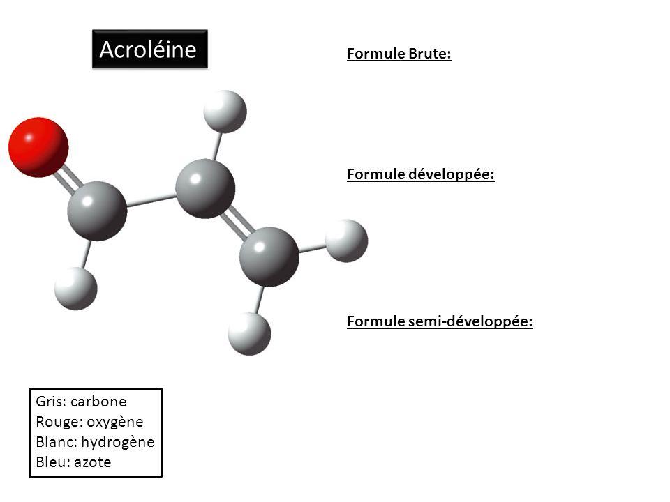 Acroléine Formule Brute: Formule développée: Formule semi-développée: