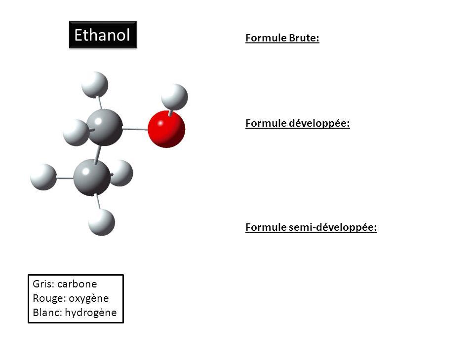 Ethanol Formule Brute: Formule développée: Formule semi-développée:
