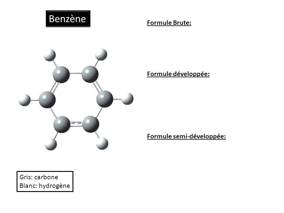 Benzène Formule Brute: Formule développée: Formule semi-développée: