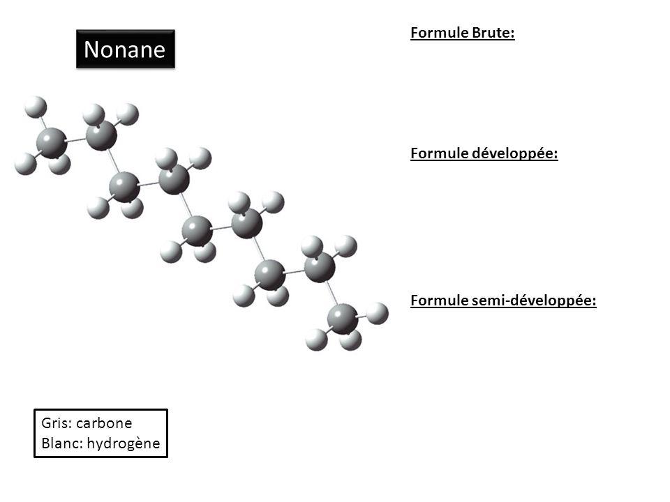 Nonane Formule Brute: Formule développée: Formule semi-développée: