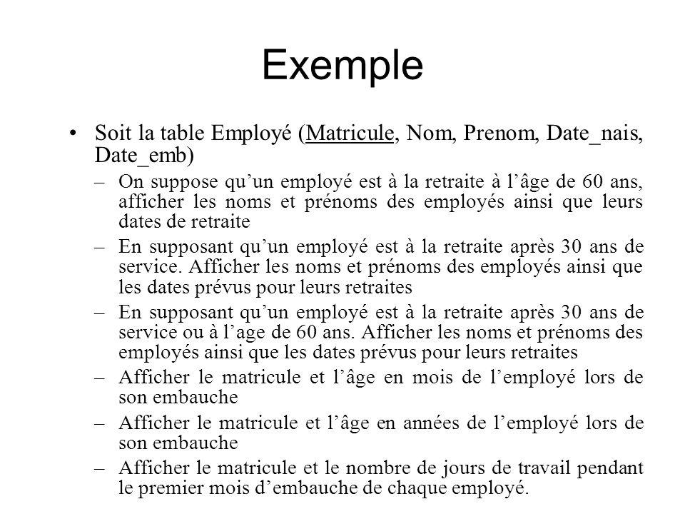 Exemple Soit la table Employé (Matricule, Nom, Prenom, Date_nais, Date_emb)