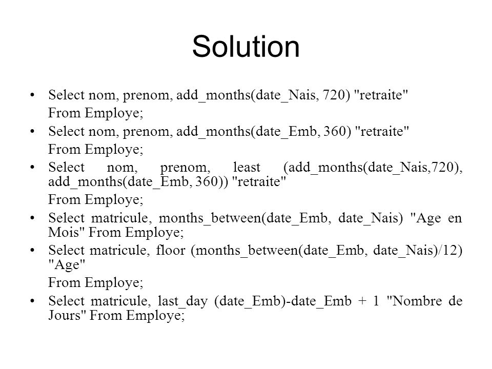 Solution Select nom, prenom, add_months(date_Nais, 720) retraite