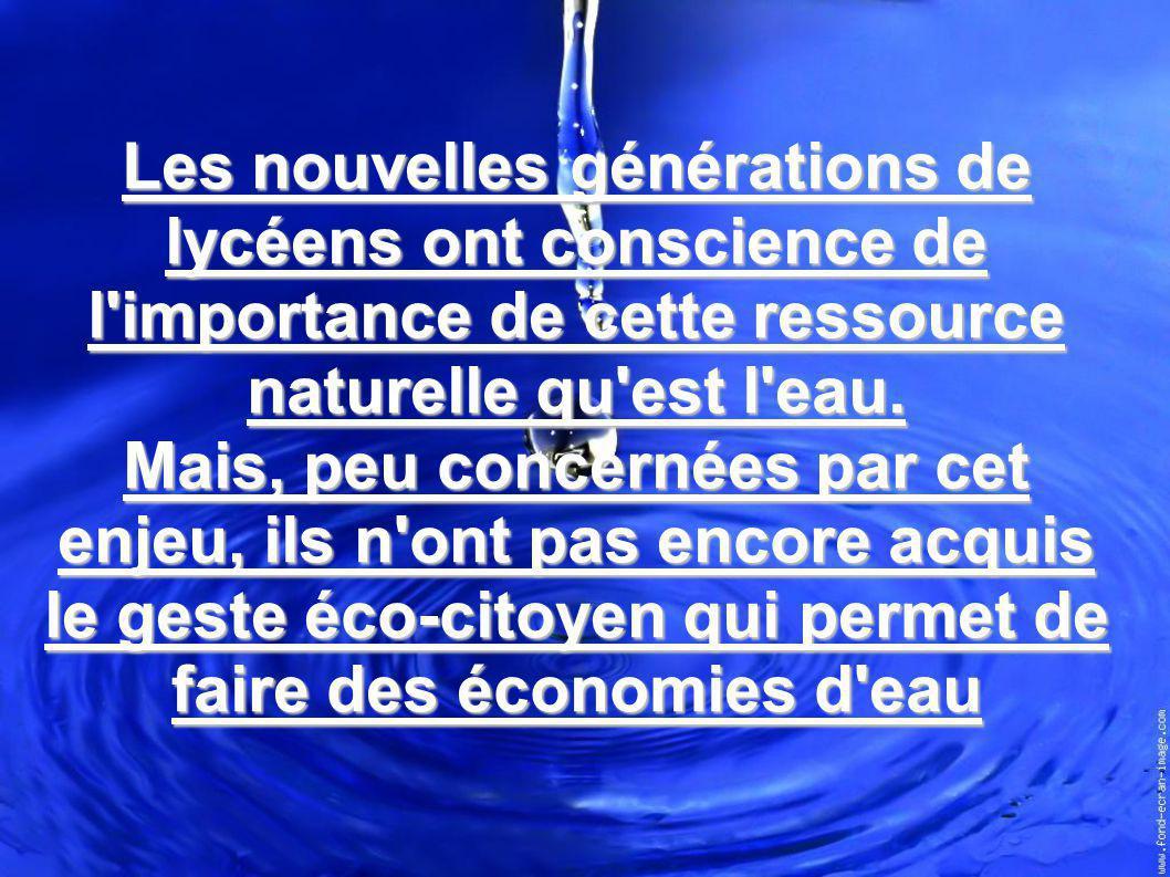Les nouvelles générations de lycéens ont conscience de l importance de cette ressource naturelle qu est l eau.
