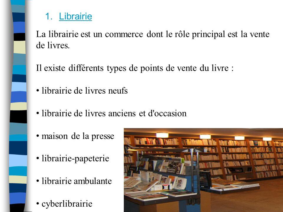 Librairie La librairie est un commerce dont le rôle principal est la vente de livres. Il existe différents types de points de vente du livre :