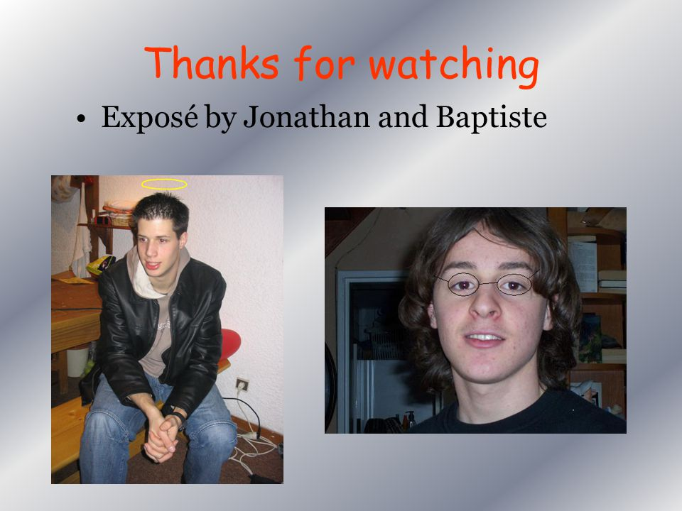 Thanks for watching Exposé by Jonathan and Baptiste