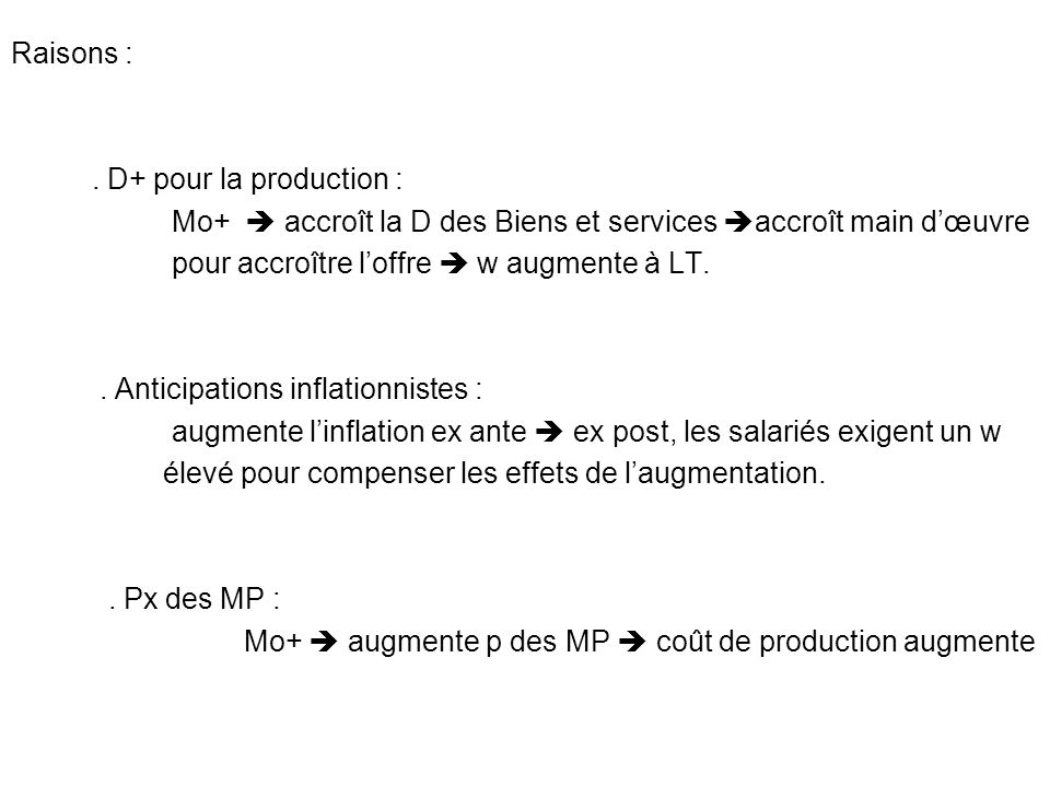 Raisons : . D+ pour la production : Mo+  accroît la D des Biens et services accroît main d'œuvre.