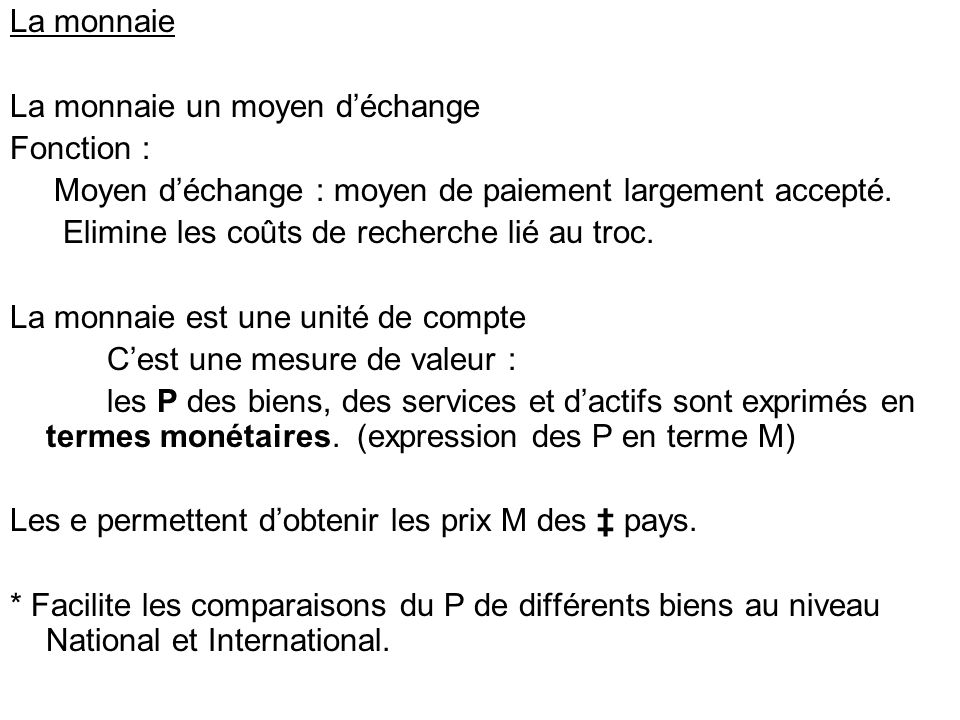 La monnaie La monnaie un moyen d'échange. Fonction : Moyen d'échange : moyen de paiement largement accepté.
