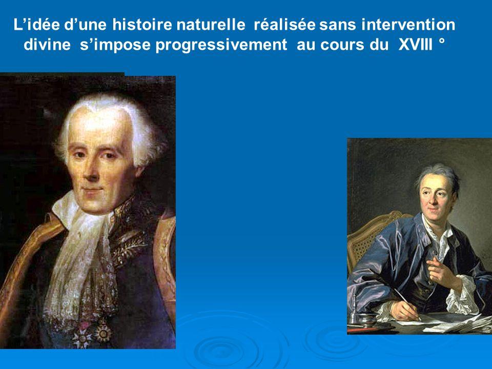 L'idée d'une histoire naturelle réalisée sans intervention divine s'impose progressivement au cours du XVIII °