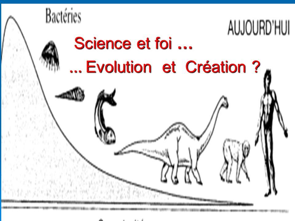 Science et foi … … Evolution et Création
