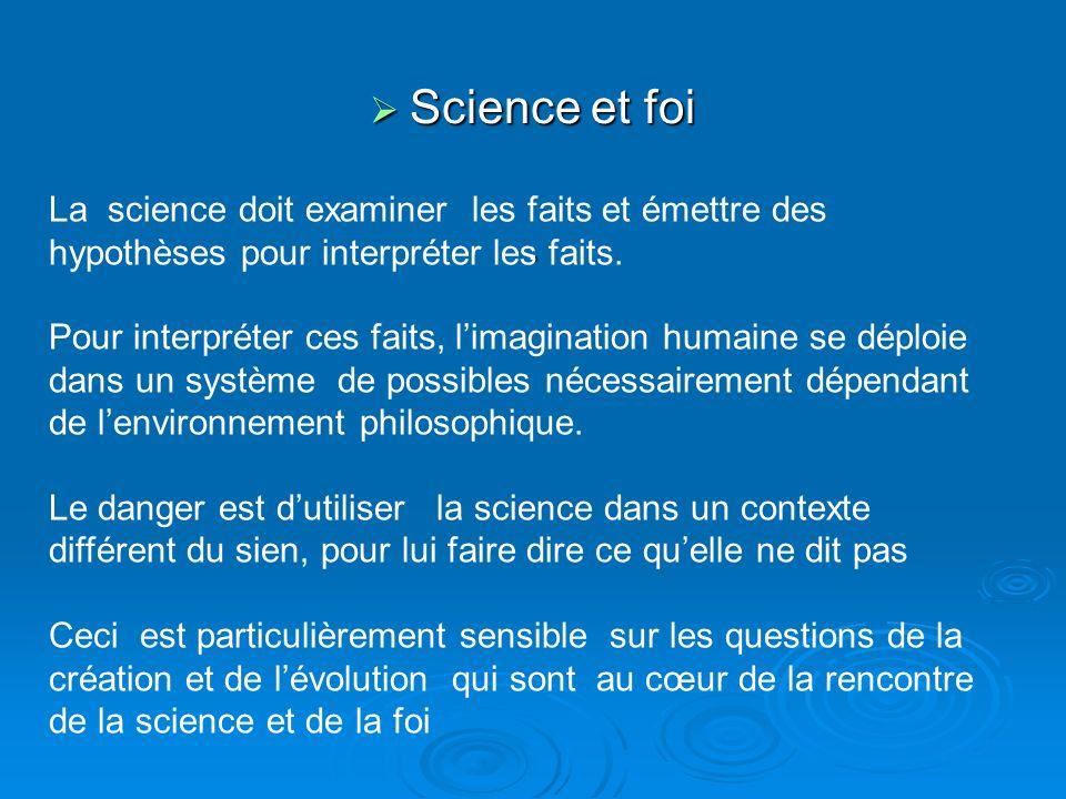 Science et foi . La science doit examiner les faits et émettre des hypothèses pour interpréter les faits.