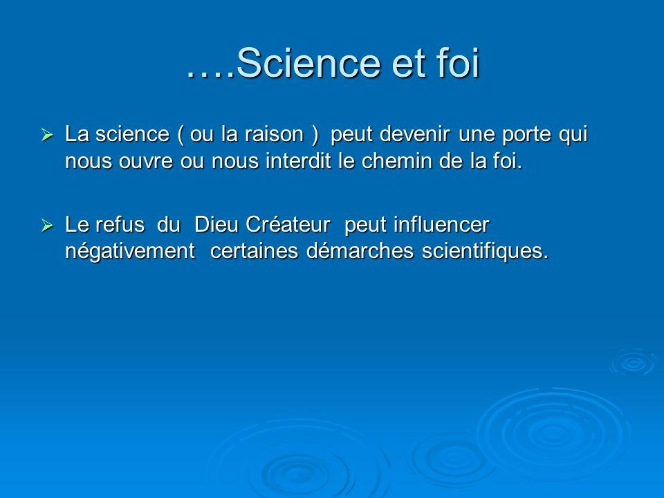 ….Science et foi La science ( ou la raison ) peut devenir une porte qui nous ouvre ou nous interdit le chemin de la foi.