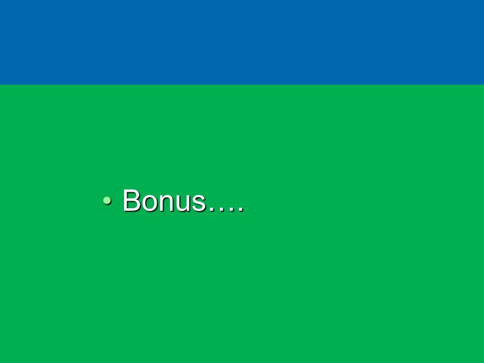Bonus….