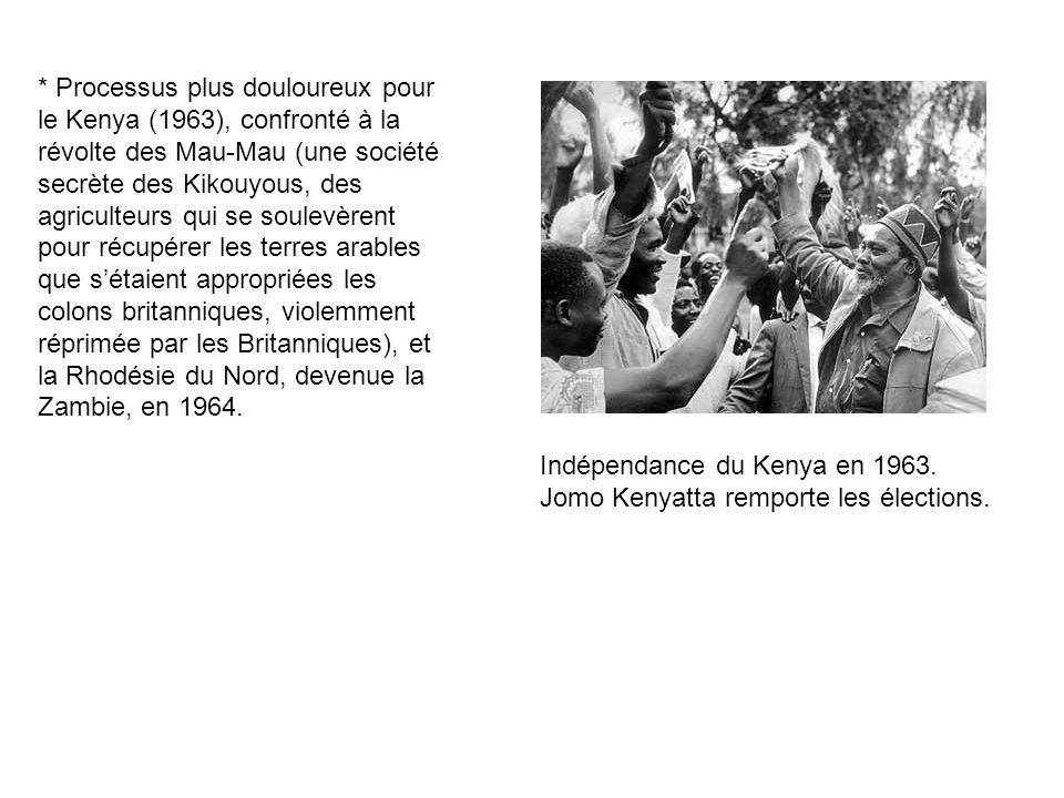 * Processus plus douloureux pour le Kenya (1963), confronté à la révolte des Mau-Mau (une société secrète des Kikouyous, des agriculteurs qui se soulevèrent pour récupérer les terres arables que s'étaient appropriées les colons britanniques, violemment réprimée par les Britanniques), et la Rhodésie du Nord, devenue la Zambie, en 1964.