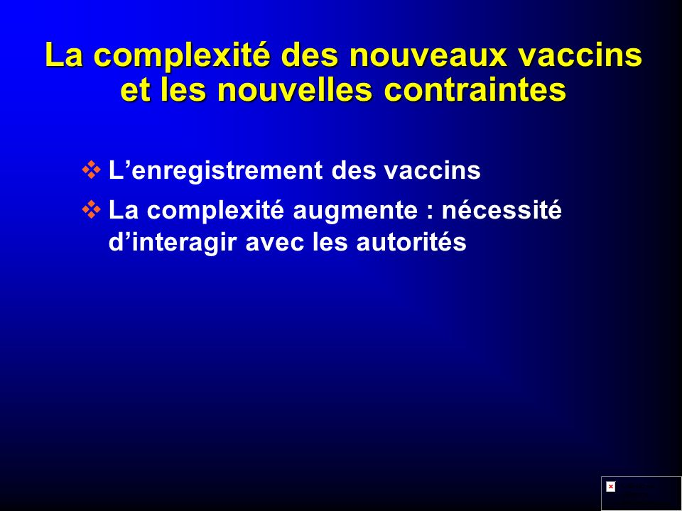 La complexité des nouveaux vaccins et les nouvelles contraintes