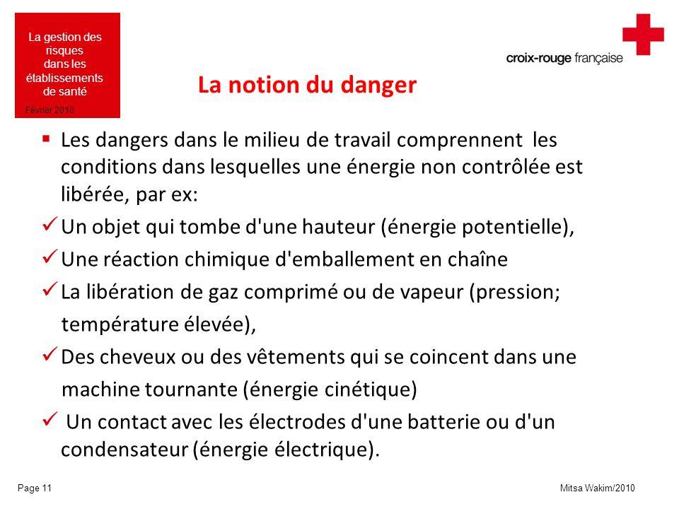 La notion du danger Les dangers dans le milieu de travail comprennent les conditions dans lesquelles une énergie non contrôlée est libérée, par ex: