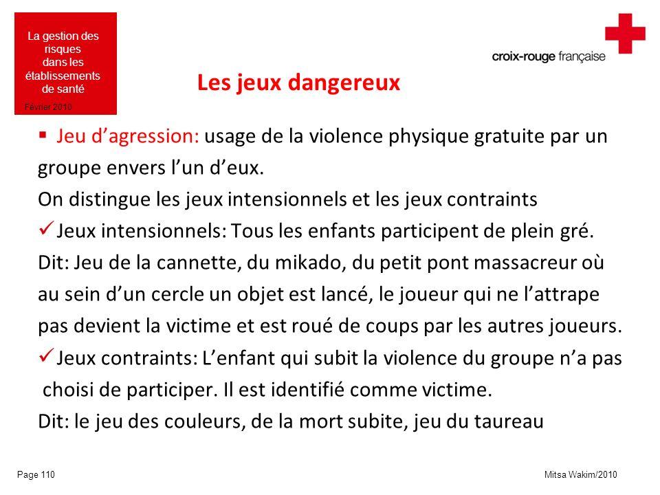Les jeux dangereux Jeu d'agression: usage de la violence physique gratuite par un. groupe envers l'un d'eux.
