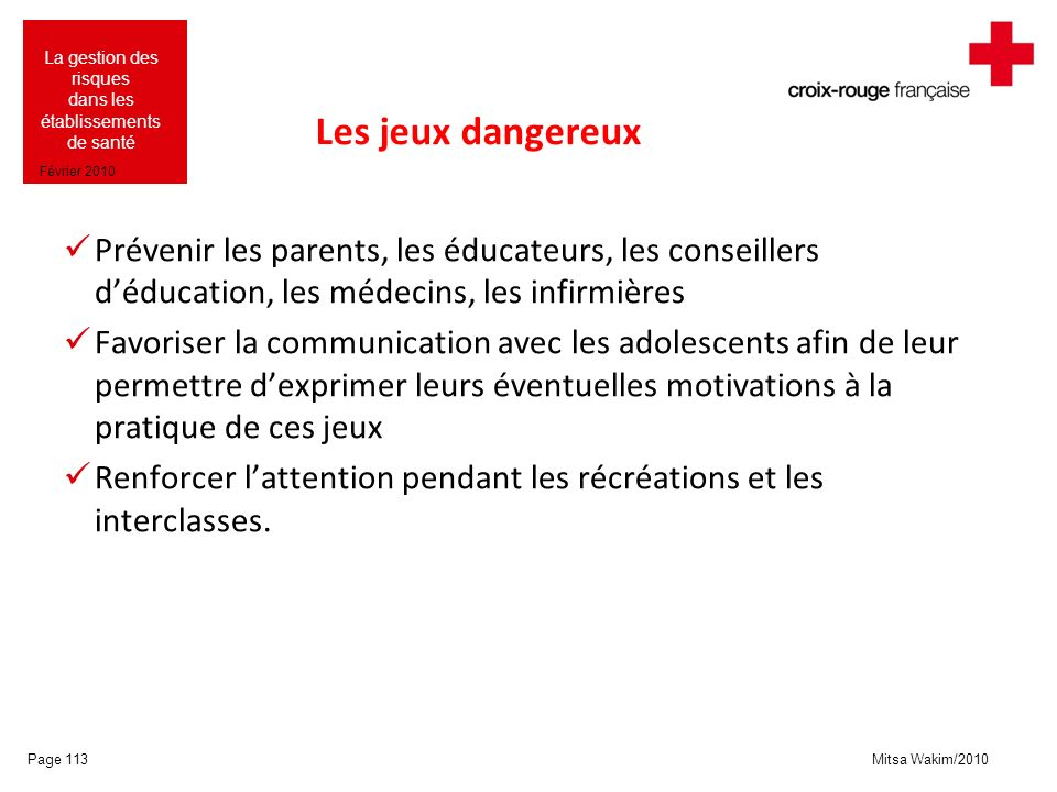 Les jeux dangereux Prévenir les parents, les éducateurs, les conseillers d'éducation, les médecins, les infirmières.