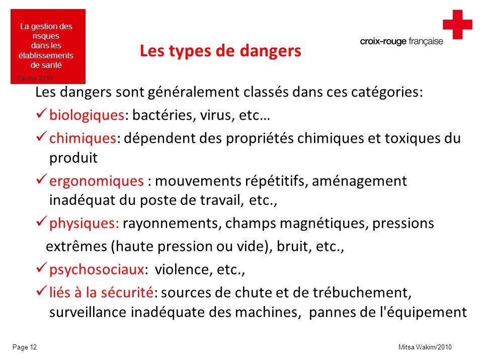 Les types de dangers Les dangers sont généralement classés dans ces catégories: biologiques: bactéries, virus, etc…