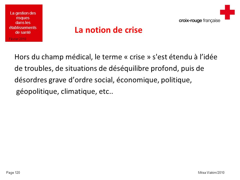 La notion de crise Hors du champ médical, le terme « crise » s est étendu à l'idée. de troubles, de situations de déséquilibre profond, puis de.