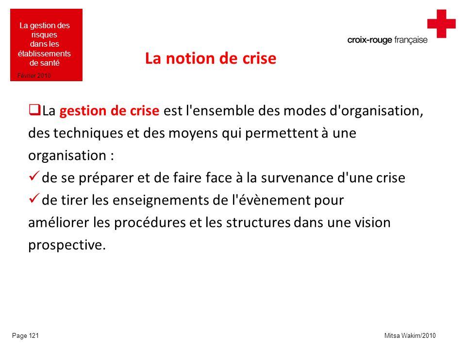 La notion de crise La gestion de crise est l ensemble des modes d organisation, des techniques et des moyens qui permettent à une.