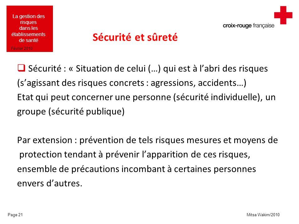 Sécurité et sûreté Sécurité : « Situation de celui (…) qui est à l'abri des risques. (s'agissant des risques concrets : agressions, accidents…)
