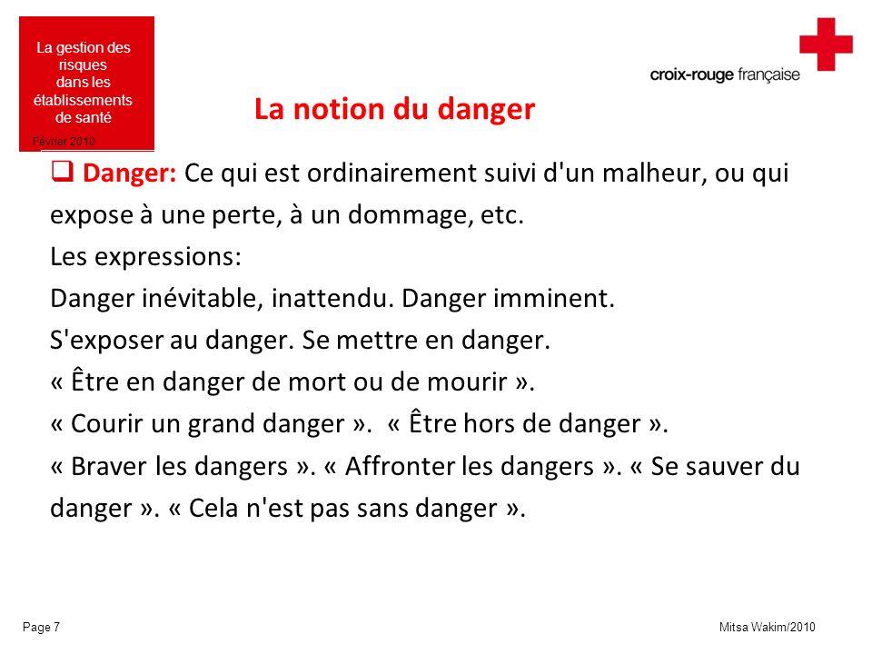 La notion du danger Danger: Ce qui est ordinairement suivi d un malheur, ou qui. expose à une perte, à un dommage, etc.