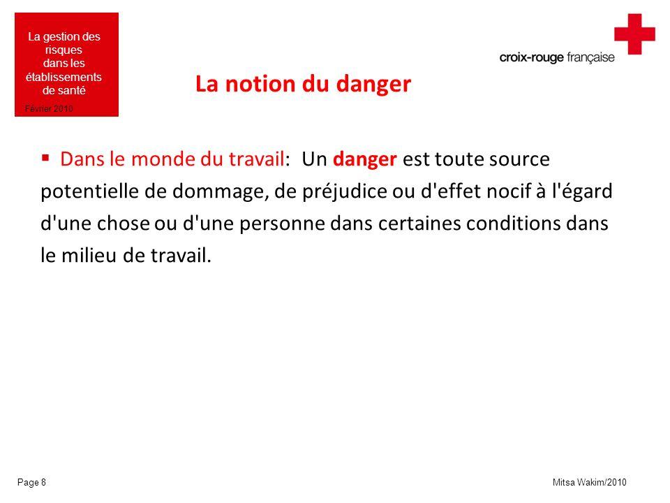La notion du danger Dans le monde du travail: Un danger est toute source. potentielle de dommage, de préjudice ou d effet nocif à l égard.
