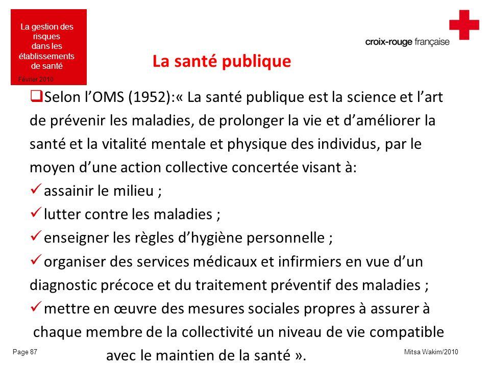 La santé publique Selon l'OMS (1952):« La santé publique est la science et l'art. de prévenir les maladies, de prolonger la vie et d'améliorer la.
