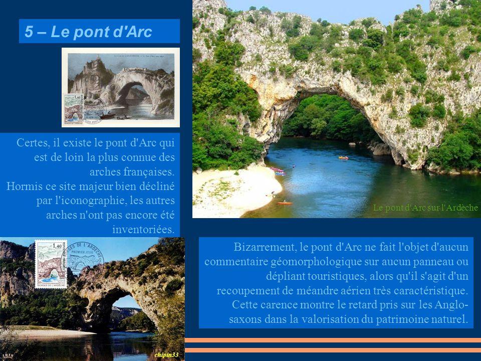 5 – Le pont d Arc Certes, il existe le pont d Arc qui est de loin la plus connue des arches françaises.