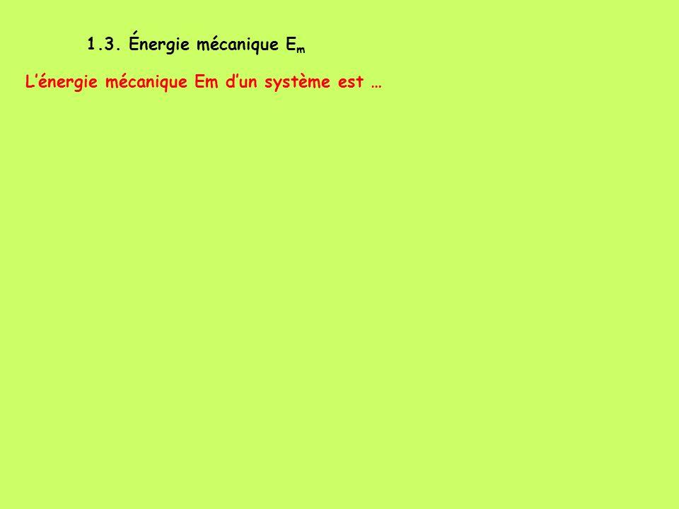 1.3. Énergie mécanique Em L'énergie mécanique Em d'un système est …