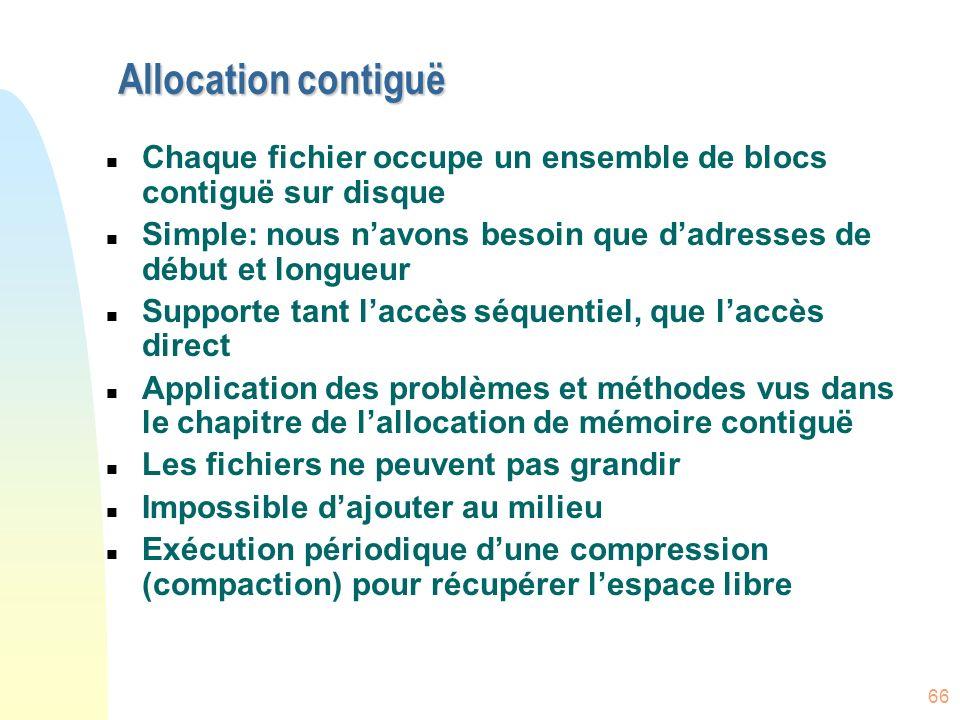 Allocation contiguëChaque fichier occupe un ensemble de blocs contiguë sur disque. Simple: nous n'avons besoin que d'adresses de début et longueur.