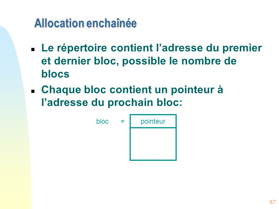Allocation enchaînée Le répertoire contient l'adresse du premier et dernier bloc, possible le nombre de blocs.