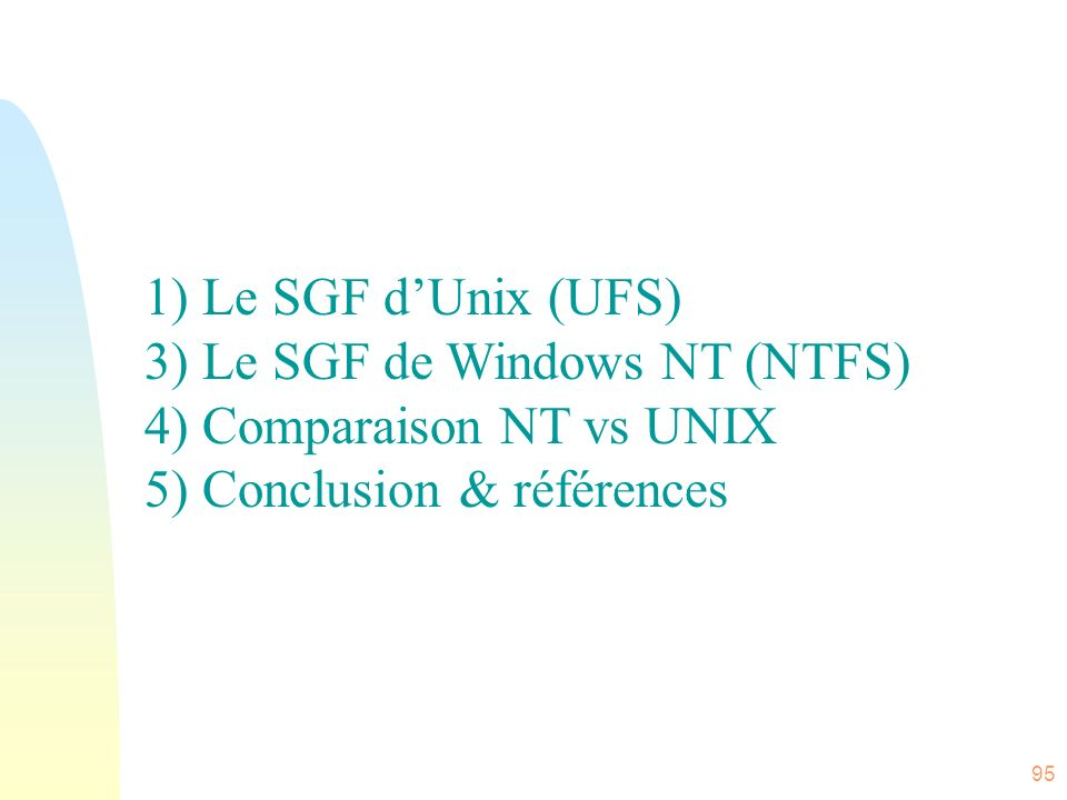 1) Le SGF d'Unix (UFS) 3) Le SGF de Windows NT (NTFS) 4) Comparaison NT vs UNIX.