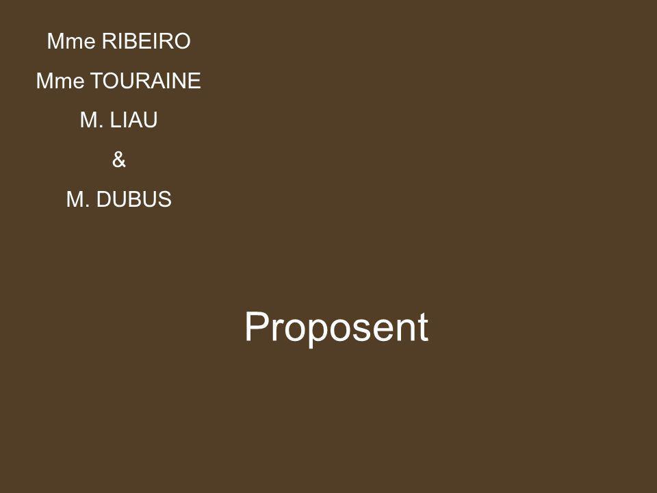 Mme RIBEIRO Mme TOURAINE M. LIAU & M. DUBUS Proposent