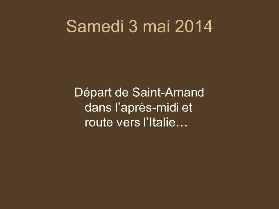 Samedi 3 mai 2014 Départ de Saint-Amand dans l'après-midi et route vers l'Italie…