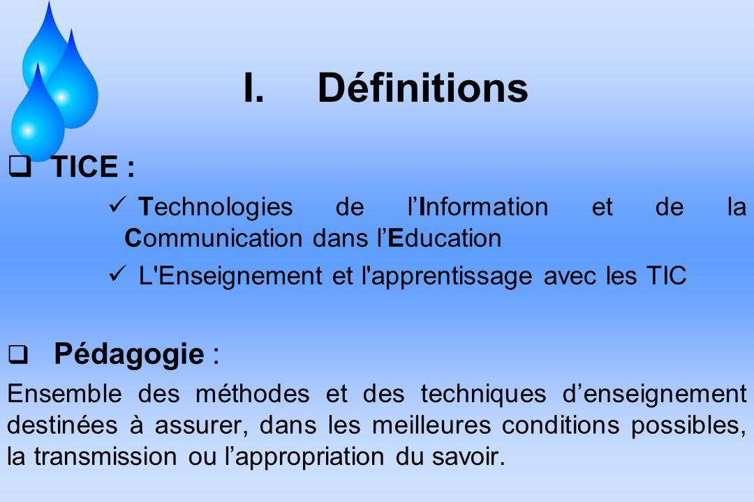 Définitions TICE : Technologies de l'Information et de la Communication dans l'Education. L Enseignement et l apprentissage avec les TIC.