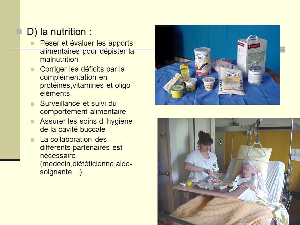 D) la nutrition : Peser et évaluer les apports alimentaires pour dépister la malnutrition.