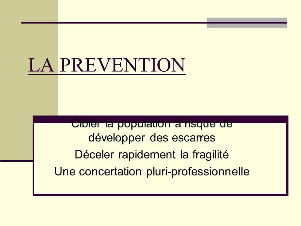 LA PREVENTION Cibler la population à risque de développer des escarres