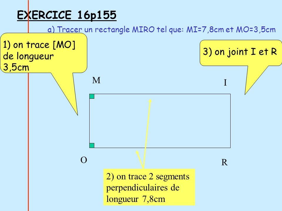 EXERCICE 16p155 1) on trace [MO] de longueur 3,5cm 3) on joint I et R