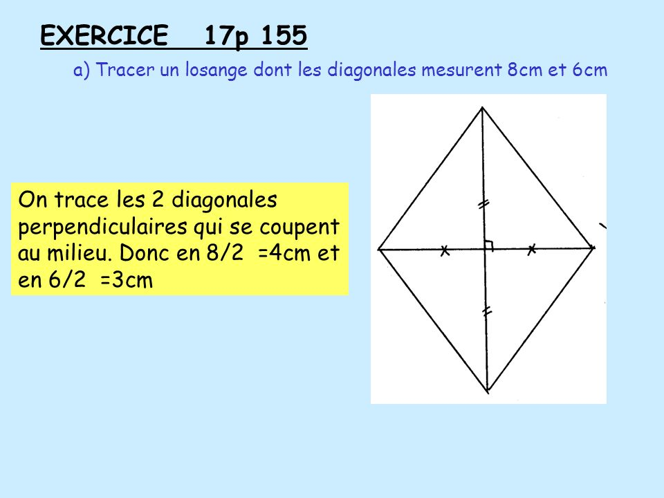 EXERCICE 17p 155 a) Tracer un losange dont les diagonales mesurent 8cm et 6cm.