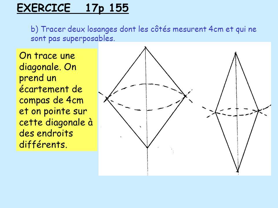 EXERCICE 17p 155 b) Tracer deux losanges dont les côtés mesurent 4cm et qui ne sont pas superposables.