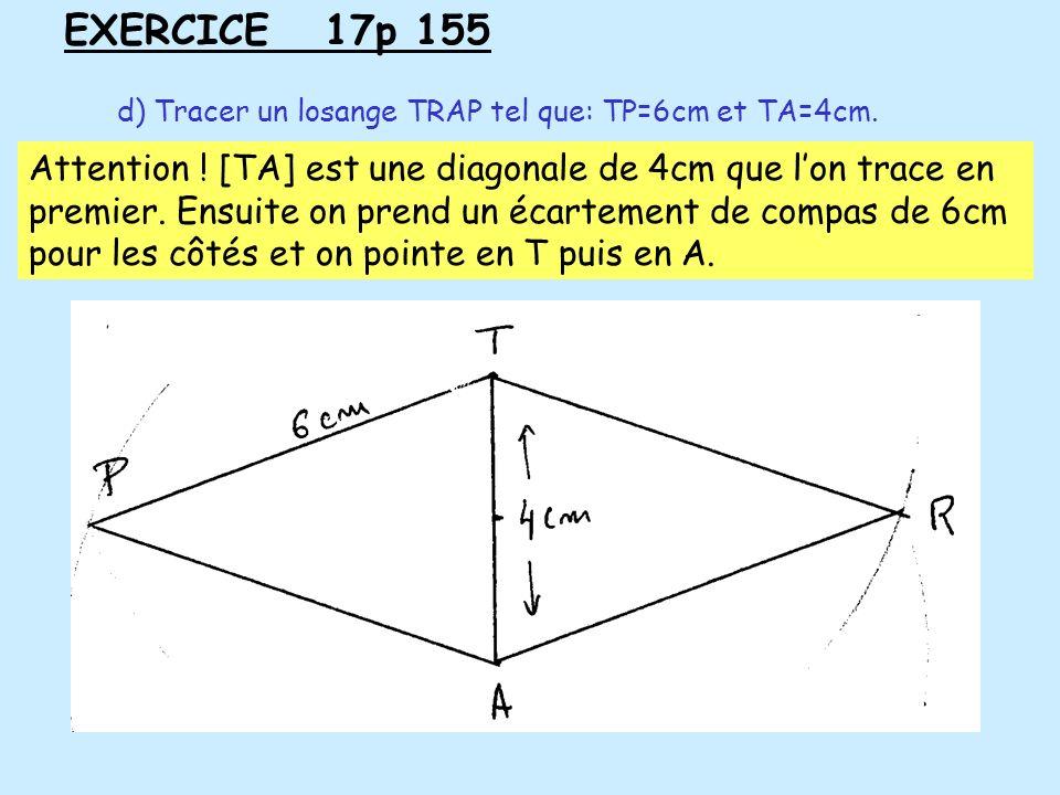 EXERCICE 17p 155d) Tracer un losange TRAP tel que: TP=6cm et TA=4cm.
