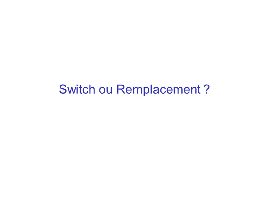 Switch ou Remplacement