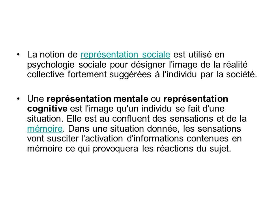 La notion de représentation sociale est utilisé en psychologie sociale pour désigner l image de la réalité collective fortement suggérées à l individu par la société.