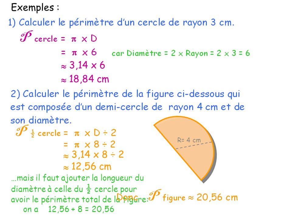 Exemples : 3,14 x 6 » 18,84 cm » 3,14 x 8 ÷ 2 » » 12,56 cm