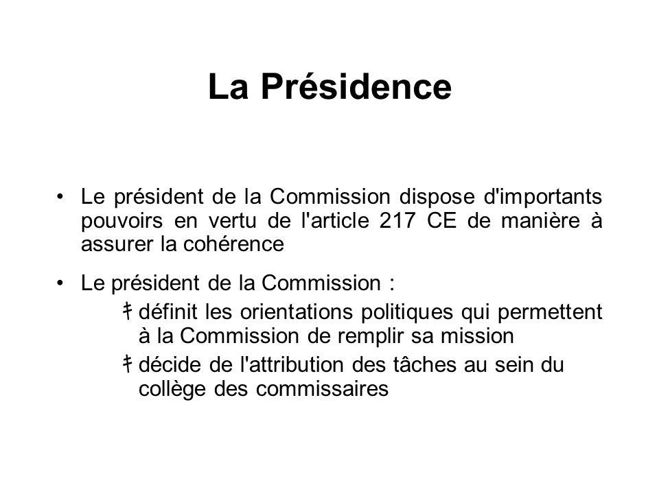 La Présidence Le président de la Commission dispose d importants pouvoirs en vertu de l article 217 CE de manière à assurer la cohérence.