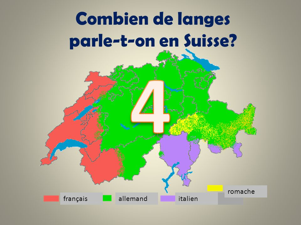 4 Combien de langes parle-t-on en Suisse romache français allemand