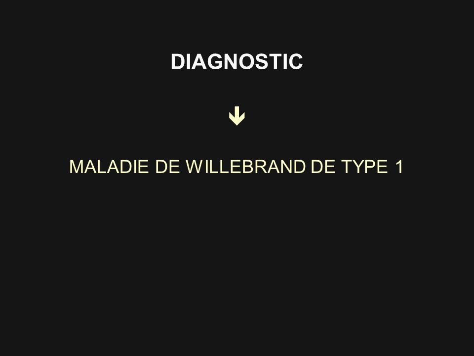 MALADIE DE WILLEBRAND DE TYPE 1